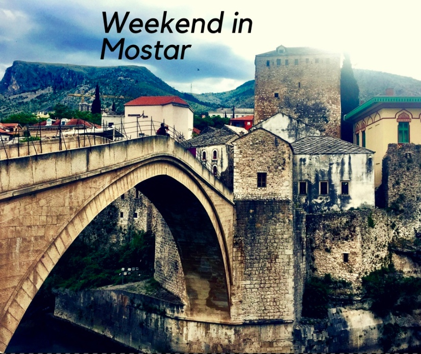 Weekend in Mostar